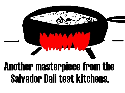 Melting clock in frying pan: Another masterpiece from the Salvador Dali test kitchens.