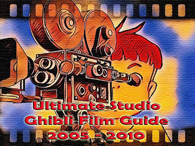 New in the Edited Guide: The Ultimate Studio Ghibli Film Guide: 2005 - 2010