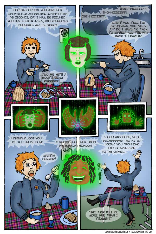 In which our hero's breakfast is interrupted by a bossy computer avatar, which is then revealed to be his best friend Martin, now a floating virtual head.