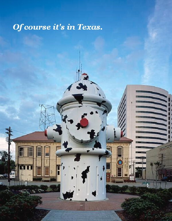 Giant fire hydrant public art in Beaumont, Texas. Of course it's in Texas. Everything is bigger there, don't you know?
