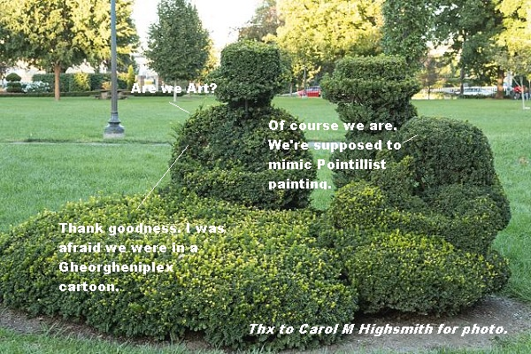 Two topiary figures are discussing whether they're Art. One says they're supposed to resemble Pointillist paintings. The other is relieved: at least they aren't in a Gheorgheniplex cartoon.'