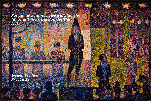 In Seurat's painting, the sideshow orchestra wants to play 'Where Did You Get That Hat?' but the audience wants 'Freebird'.