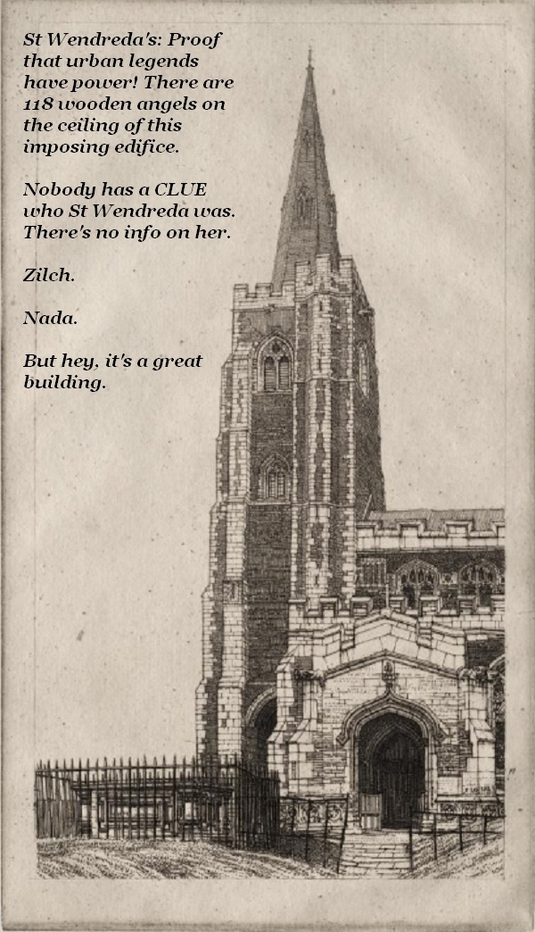 St Wendreda's church is really impressive. It has a big spire. It has 118 wooden angels. What it doesn't have is a saint with a decent biography. Nobody knows who she was.'