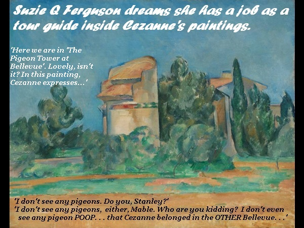 Suzie Q Ferguson dreams she is a tour guide inside Cezanne's paintings. It does not go well.