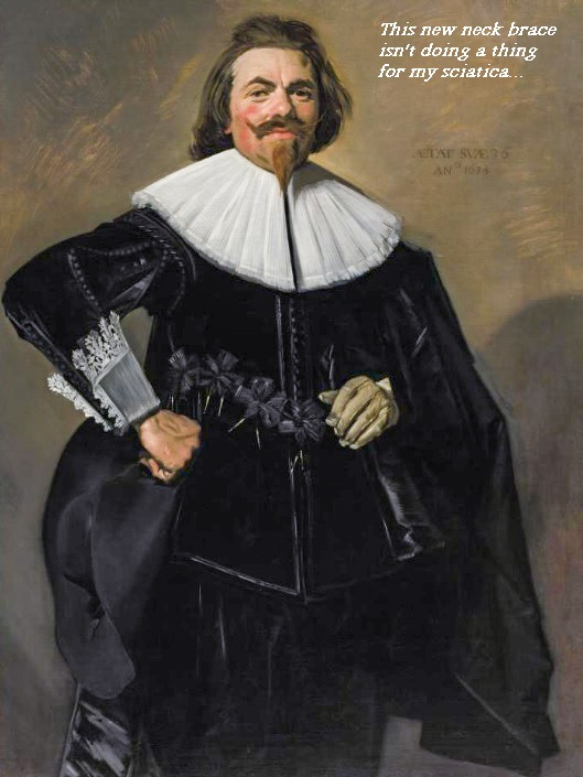 The Dutch Masters subject doesn't think the new neck brace is working.