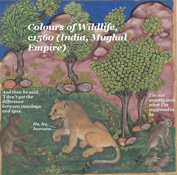 In this old 'Colours of Wildlife' from 1560 India, the lion and the monkey are mocking humans, while another creature wonders what it is. (From 'Tales by a Parrot'.