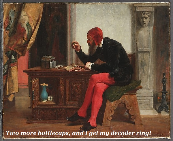 A Renaissance antiquarian examining a round object. He says, 'Two more bottlecaps, and I get my decoder ring!'