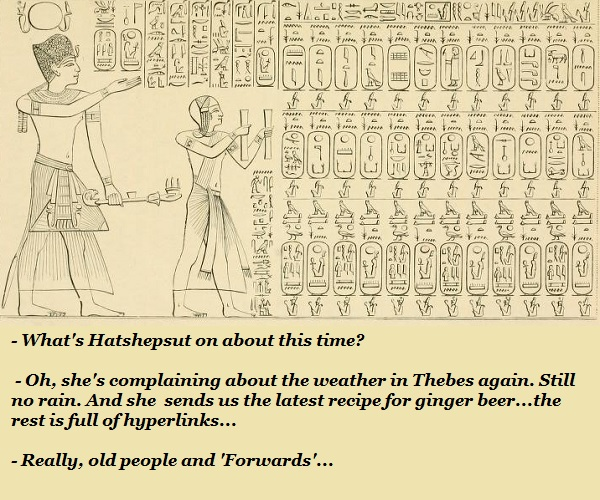 Hatshepsut sent a long email. You can see it on the wall, in hieroglyphics.'