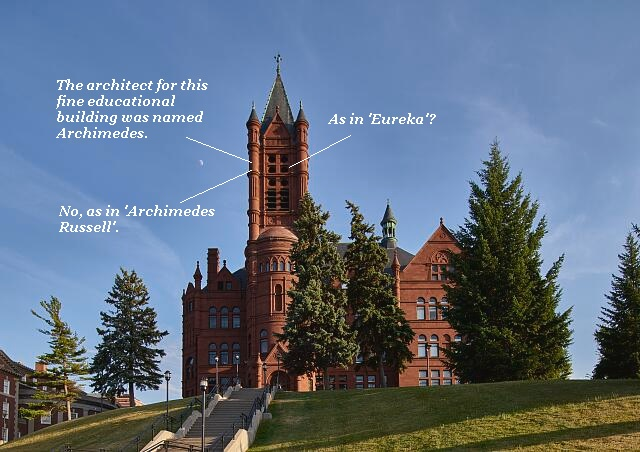 A university building in Syracuse, New York, was designed by Archimedes. Archimedes Russell. '