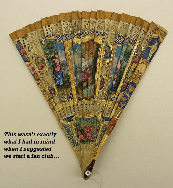 A decorated fan from the museum, and the comment 'This wasn't exactly what I had in mind when I suggested we start a fan club.'