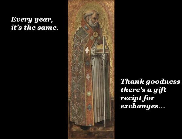 St Nicholas is disappointed with his gifts, but has the gift receipts for an exchange.