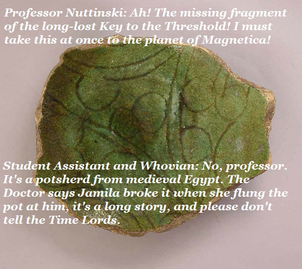 If this potsherd could talk, it would deny its participation in a Doctor Who plot.