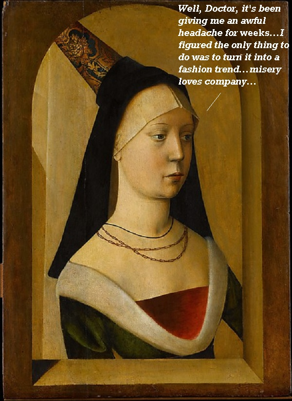 Why women in the past were wearing those ridiculous pointed hats. Surgery was called for.'