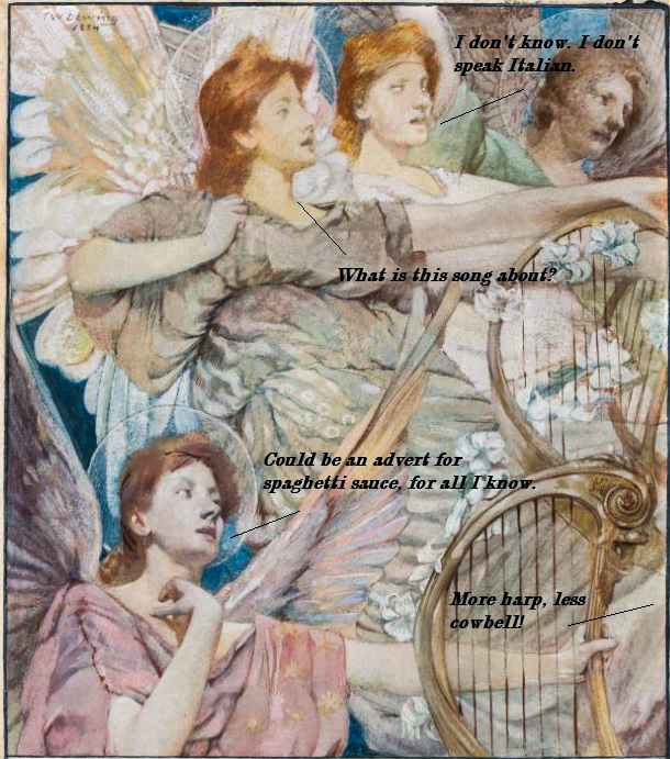 The singing angels don't know Italian. For all they know, the song could be a spaghetti sauce advert. Meanwhile, the conductor wants more harp and less cowbell.'