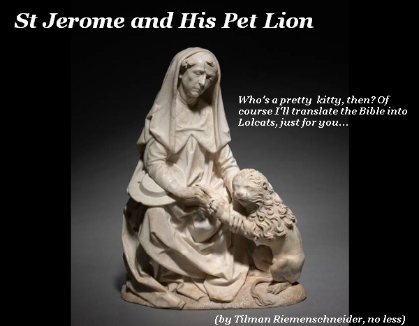 St Jerome promises to translate the Bible into Lolcats for his pet lion.