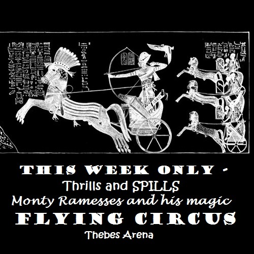 Monty Ramesses and His Flying Circus.