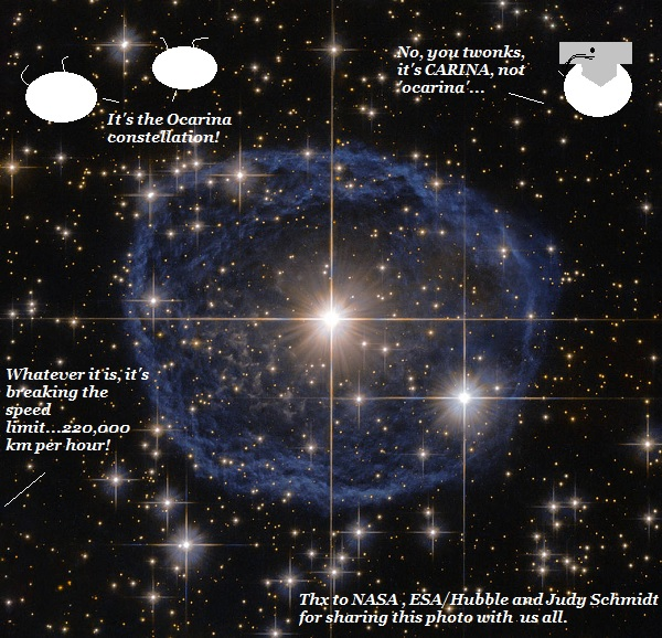 The 'Blue Bubble' in the Carina constellation is expanding rapidly and making beautiful images for Hubble. But the aliens are still terminologically challenged.