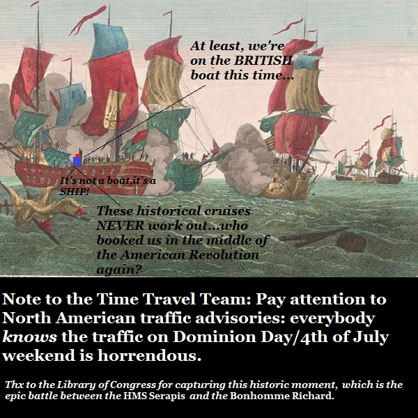 They did it again: the Time Travellers are stuck in the middle of yet another Revolutionary War sea battle. They're really mad at their 'travel agent'.