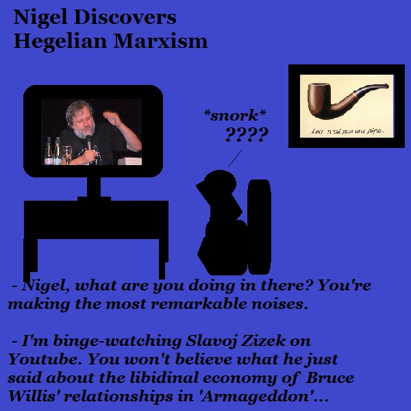 Nigel is binge-watching Slavoj Zizek on Youtube, and has many questions. One is, 'How can anyone talk like that?'