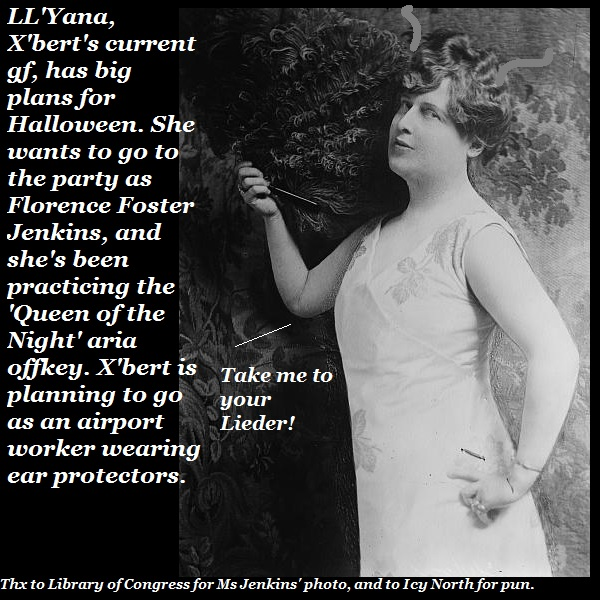 Ll'Yana's going as Florence Foster Jenkins for Halloween. She says, 'Take me to your Lieder!'