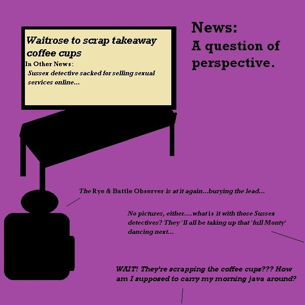 The news is a matter of perspective. To some of the aliens, the Rye and Battle Observer is absolutely right to make the coffee cups in Waitrose story the headline, rather than the sex scandal in Sussex police departments. After all, coffee is important.