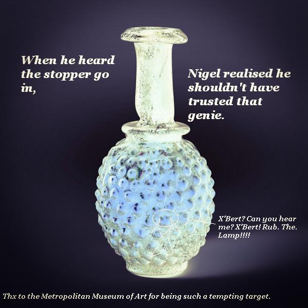 Nigel trapped in a genie bottle.