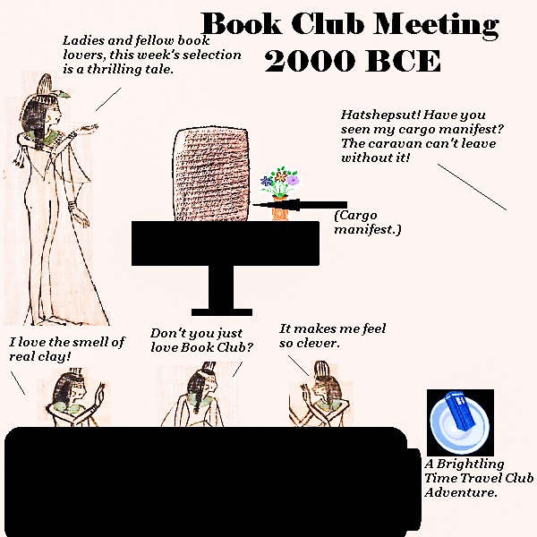 Nigel and the Brightling Time Travel Club journey to ancient Egypt, where they attend a highly stimulating book club discussion. Unfortunately, the hostess's husband wants his cargo manifest back.