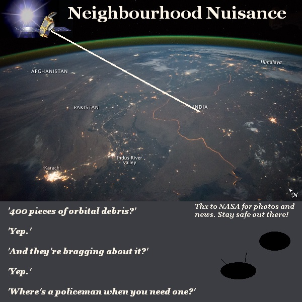 Neighbourhood Nuisance: India created 400 pieces of free-floating debris in orbit when they exploded one of their own satellites as a test. There are people up there.