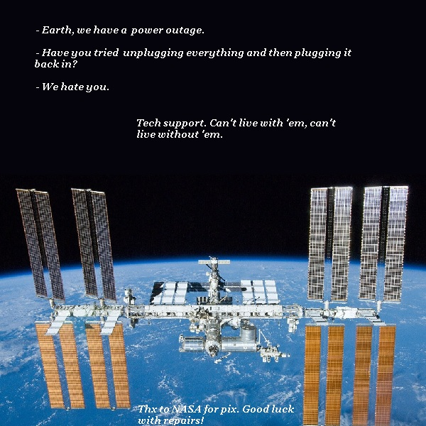 The ISS has power problems. Tech support asks the usual patronising questions.'
