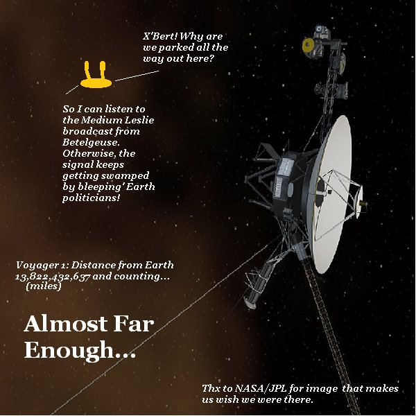 Nigel asks X'Bert why the ship is parked out near Voyager 1, which is more than 13 billion miles from Earth. X'Bert says it's because he wants to listen to music from Betelgeuse without picking up interference from noisy Earth politicians.