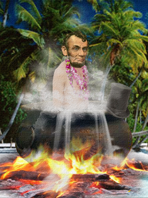 The cannibals from the South Seas have Lincoln in a stewpot, but they gave him a lei, how nice.