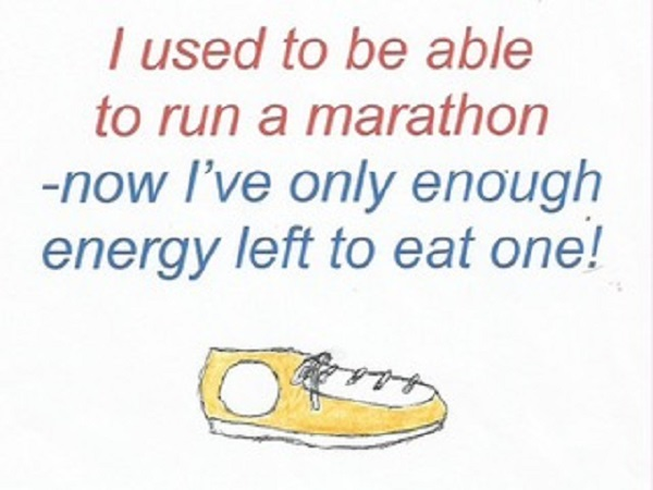 A running shoe, with the text: I used to be able to run a marathon. Now, I only have the energy to eat one.