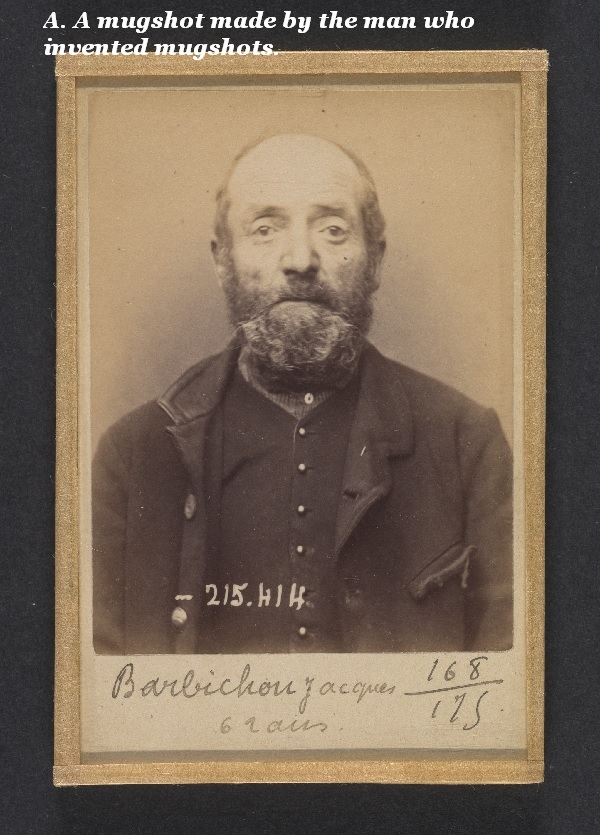 This photo is a mugshot made by the man who invented mugshots, Alphonse Bertillon.