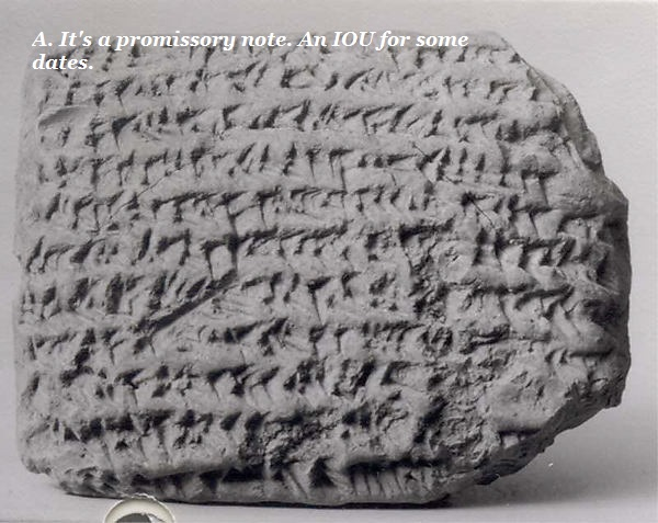This cuneiform tablet is a promissory note for dates. You know, the kind you eat.