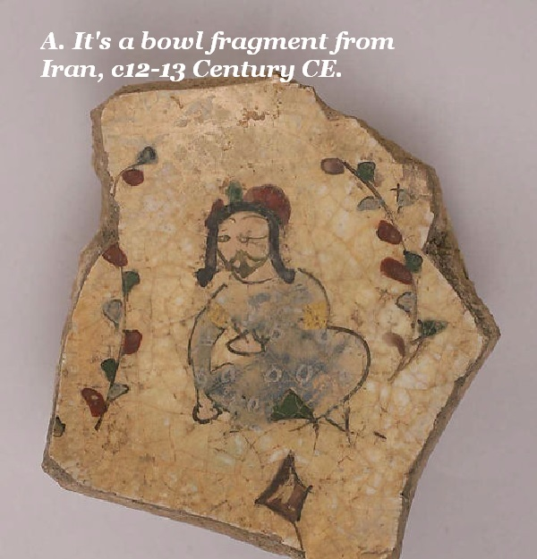 This is a bowl fragment from Iran, circ 12th-13th Century CE. It really isn't a picture of Jesus on a piece of toast.