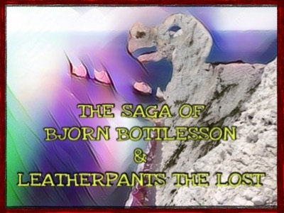 The Saga of Bjorn Bottlesson and Leatherpants the Lost.